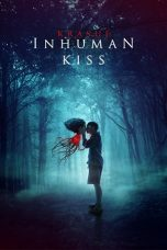 Nonton Film Inhuman Kiss (2019) Terbaru