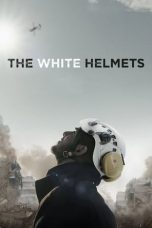 Nonton Film The White Helmets (2016) Terbaru