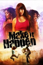 Nonton Film Make It Happen (2008) Terbaru