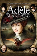Nonton Film The Extraordinary Adventures of Adele Blanc-Sec (2010) Terbaru