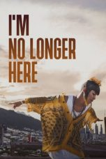 Nonton Film I'm No Longer Here (2020) Terbaru
