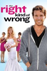 Nonton Film The Right Kind of Wrong (2013) Terbaru